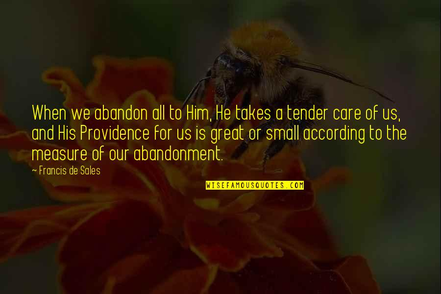 God's Providence Quotes By Francis De Sales: When we abandon all to Him, He takes