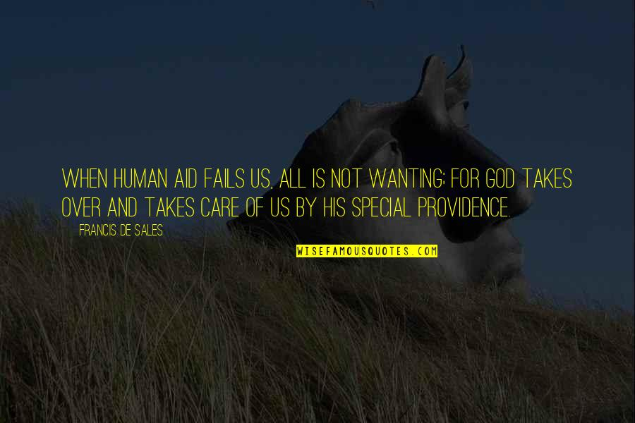 God's Providence Quotes By Francis De Sales: When human aid fails us, all is not