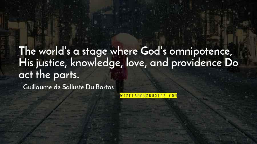 God's Providence Quotes By Guillaume De Salluste Du Bartas: The world's a stage where God's omnipotence, His