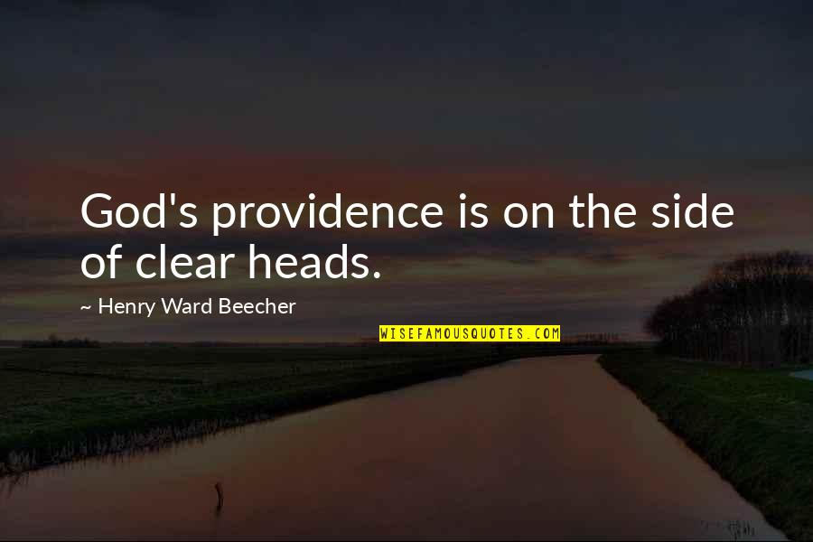 God's Providence Quotes By Henry Ward Beecher: God's providence is on the side of clear