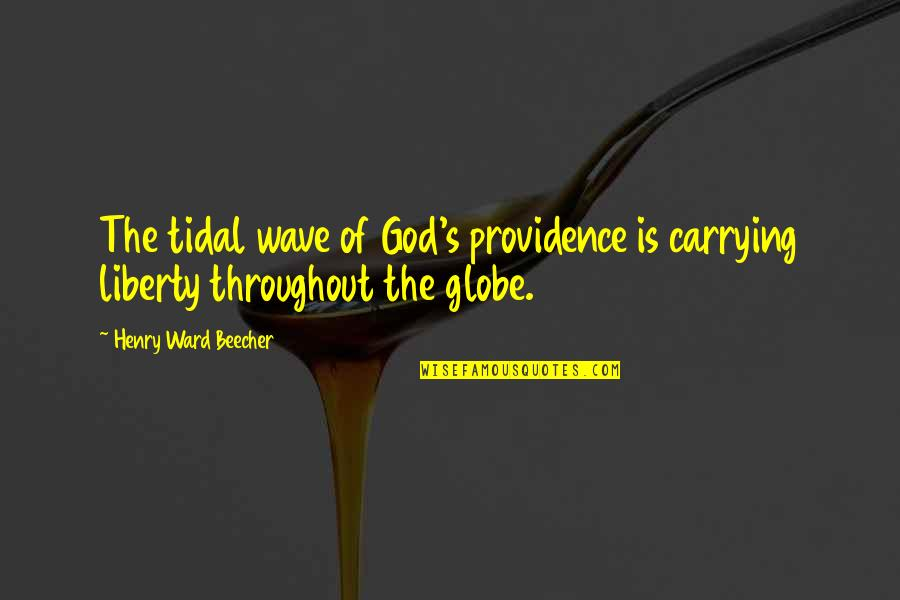 God's Providence Quotes By Henry Ward Beecher: The tidal wave of God's providence is carrying