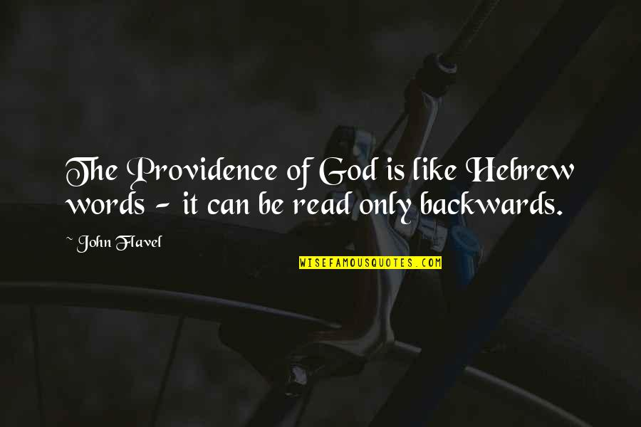 God's Providence Quotes By John Flavel: The Providence of God is like Hebrew words