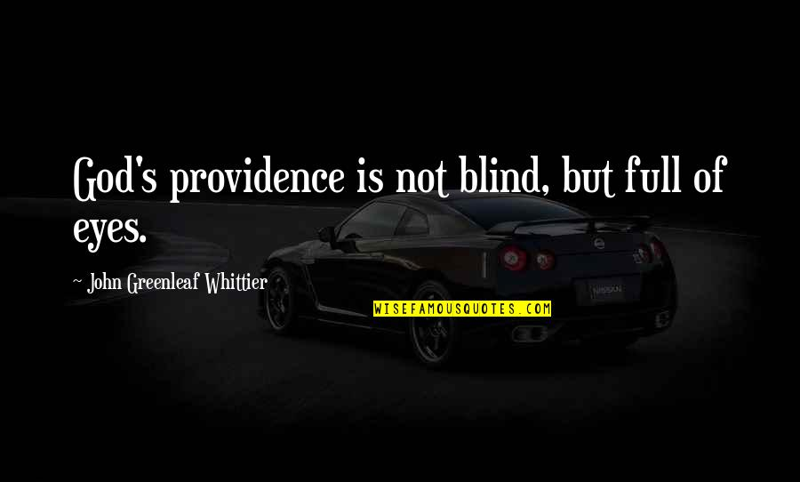 God's Providence Quotes By John Greenleaf Whittier: God's providence is not blind, but full of