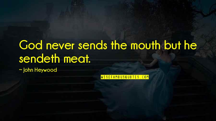 God's Providence Quotes By John Heywood: God never sends the mouth but he sendeth