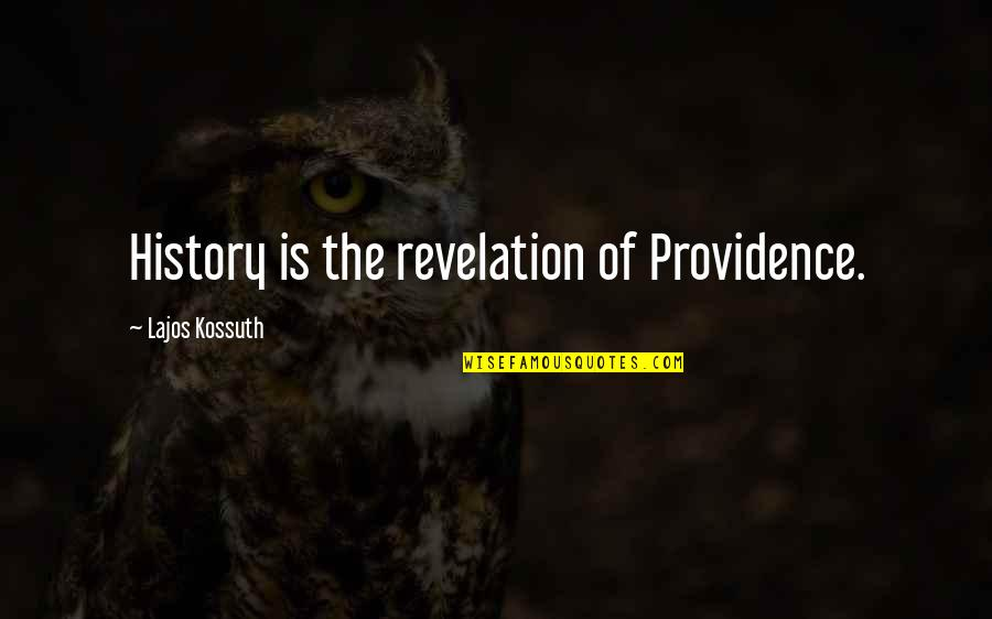 God's Providence Quotes By Lajos Kossuth: History is the revelation of Providence.
