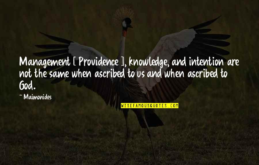 God's Providence Quotes By Maimonides: Management [ Providence ], knowledge, and intention are