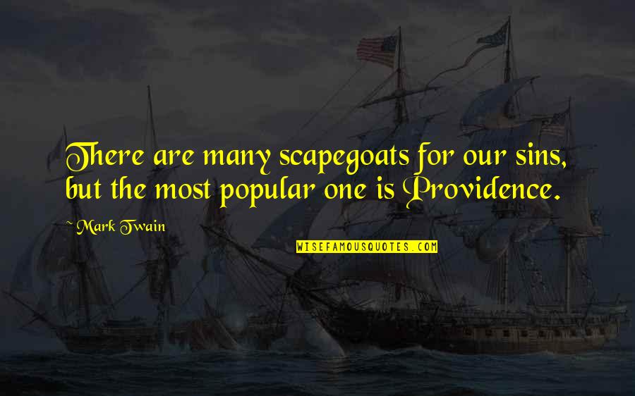 God's Providence Quotes By Mark Twain: There are many scapegoats for our sins, but