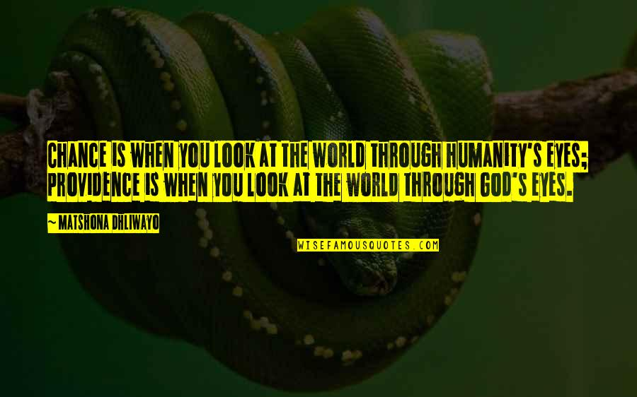 God's Providence Quotes By Matshona Dhliwayo: Chance is when you look at the world