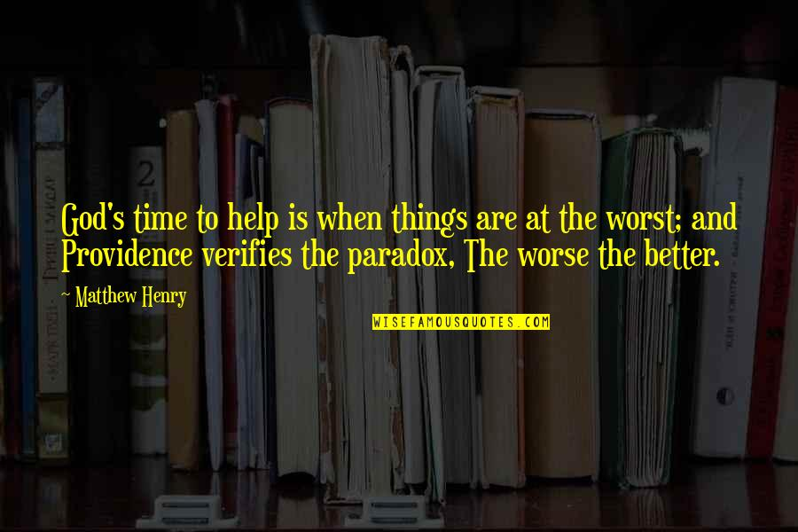 God's Providence Quotes By Matthew Henry: God's time to help is when things are