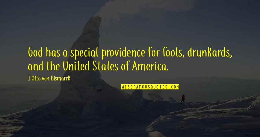 God's Providence Quotes By Otto Von Bismarck: God has a special providence for fools, drunkards,