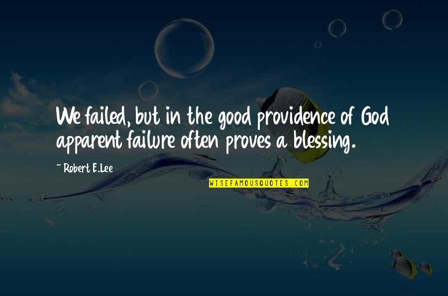 God's Providence Quotes By Robert E.Lee: We failed, but in the good providence of