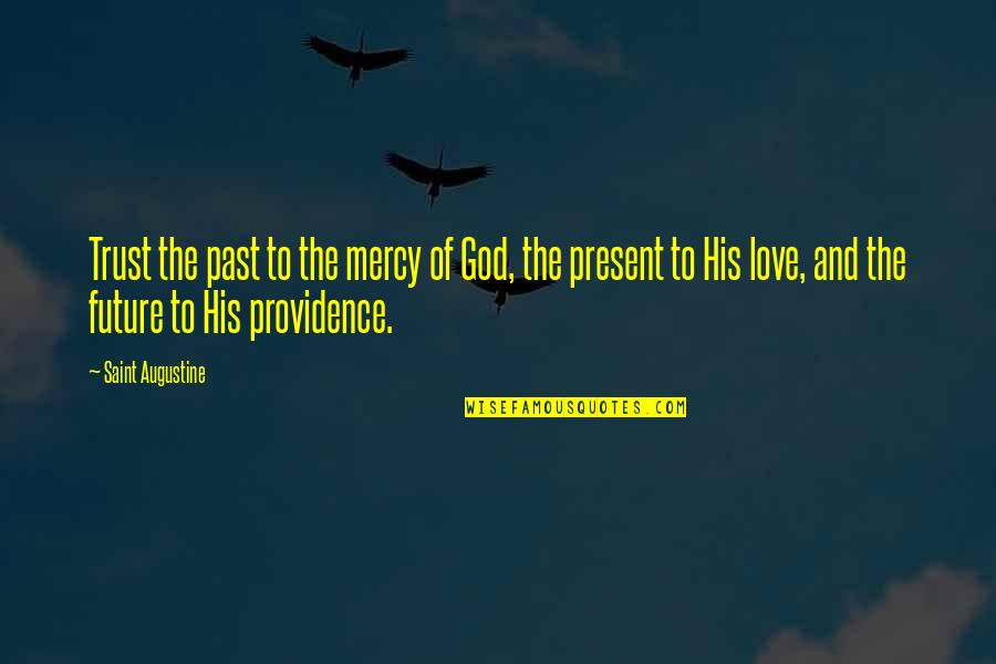 God's Providence Quotes By Saint Augustine: Trust the past to the mercy of God,