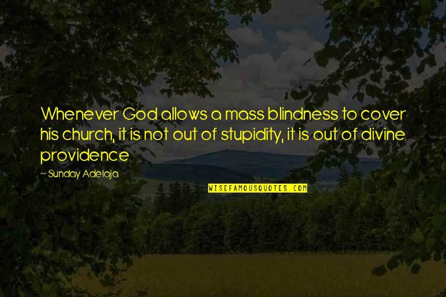 God's Providence Quotes By Sunday Adelaja: Whenever God allows a mass blindness to cover