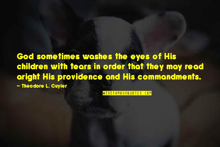 God's Providence Quotes By Theodore L. Cuyler: God sometimes washes the eyes of His children