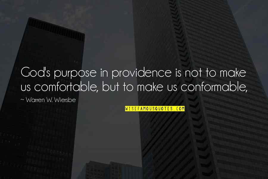 God's Providence Quotes By Warren W. Wiersbe: God's purpose in providence is not to make