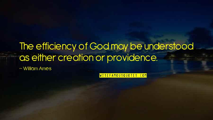 God's Providence Quotes By William Ames: The efficiency of God may be understood as