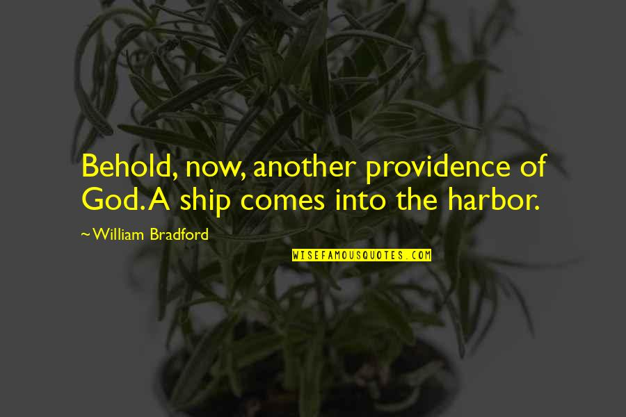 God's Providence Quotes By William Bradford: Behold, now, another providence of God. A ship