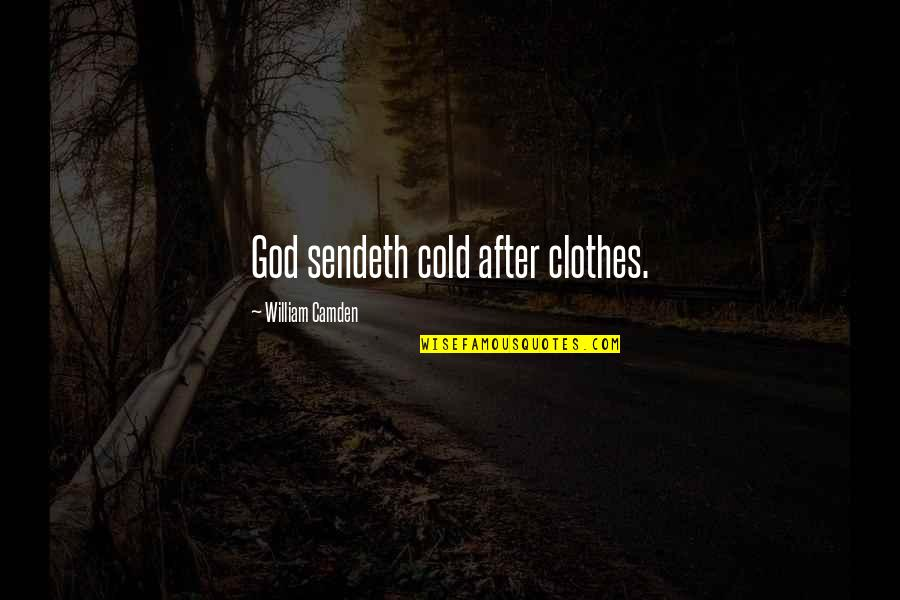 God's Providence Quotes By William Camden: God sendeth cold after clothes.