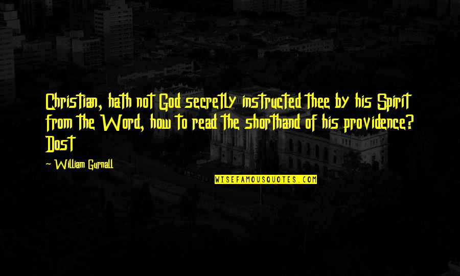 God's Providence Quotes By William Gurnall: Christian, hath not God secretly instructed thee by