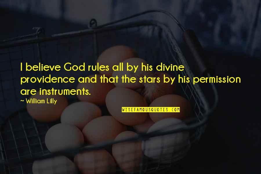 God's Providence Quotes By William Lilly: I believe God rules all by his divine