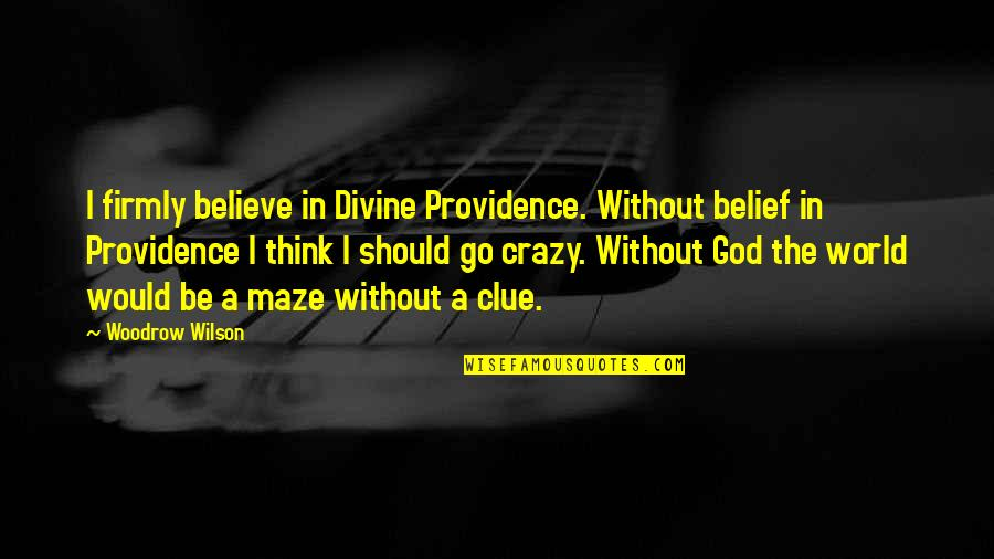 God's Providence Quotes By Woodrow Wilson: I firmly believe in Divine Providence. Without belief