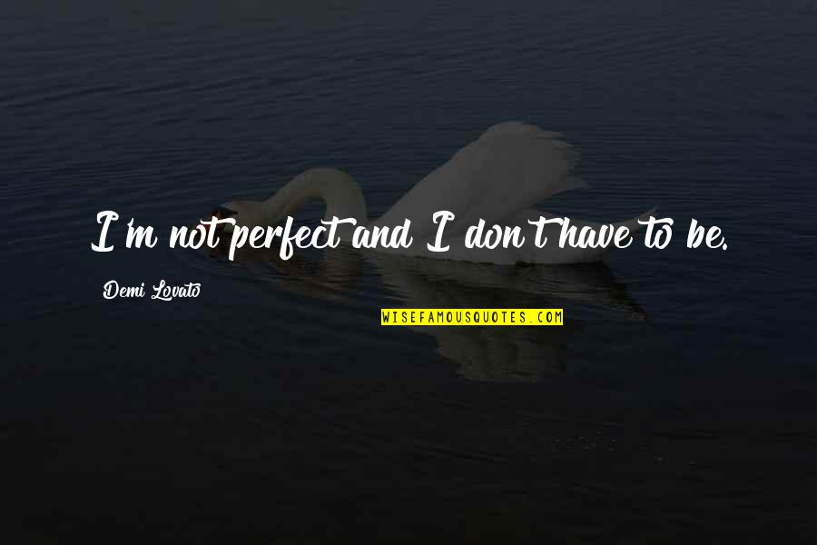 God's Undying Love Quotes By Demi Lovato: I'm not perfect and I don't have to