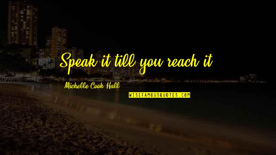 God's Undying Love Quotes By Michelle Cook-Hall: Speak it till you reach it!