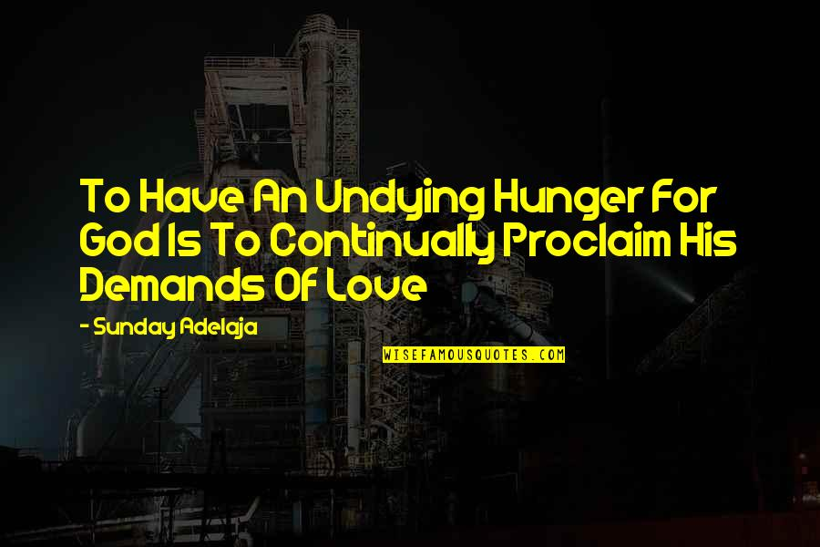 God's Undying Love Quotes By Sunday Adelaja: To Have An Undying Hunger For God Is