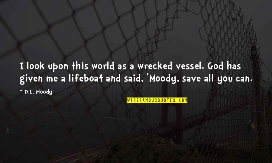 God's Vessel Quotes By D.L. Moody: I look upon this world as a wrecked