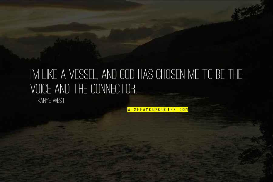 God's Vessel Quotes By Kanye West: I'm like a vessel, and God has chosen