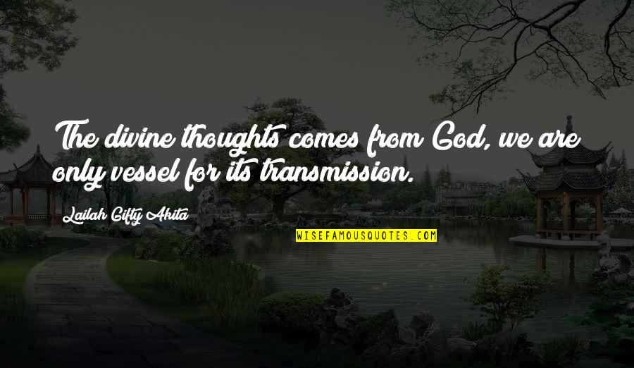 God's Vessel Quotes By Lailah Gifty Akita: The divine thoughts comes from God, we are