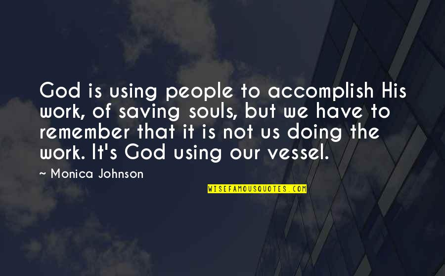 God's Vessel Quotes By Monica Johnson: God is using people to accomplish His work,