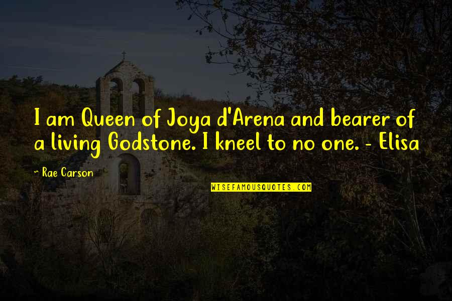 Godstone Quotes By Rae Carson: I am Queen of Joya d'Arena and bearer