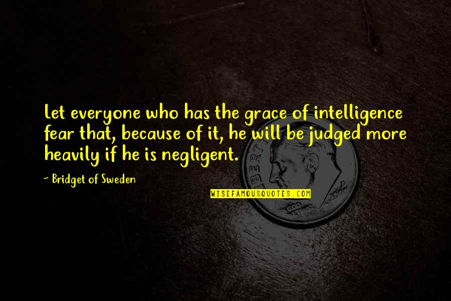 Goede Jaarboek Quotes By Bridget Of Sweden: Let everyone who has the grace of intelligence