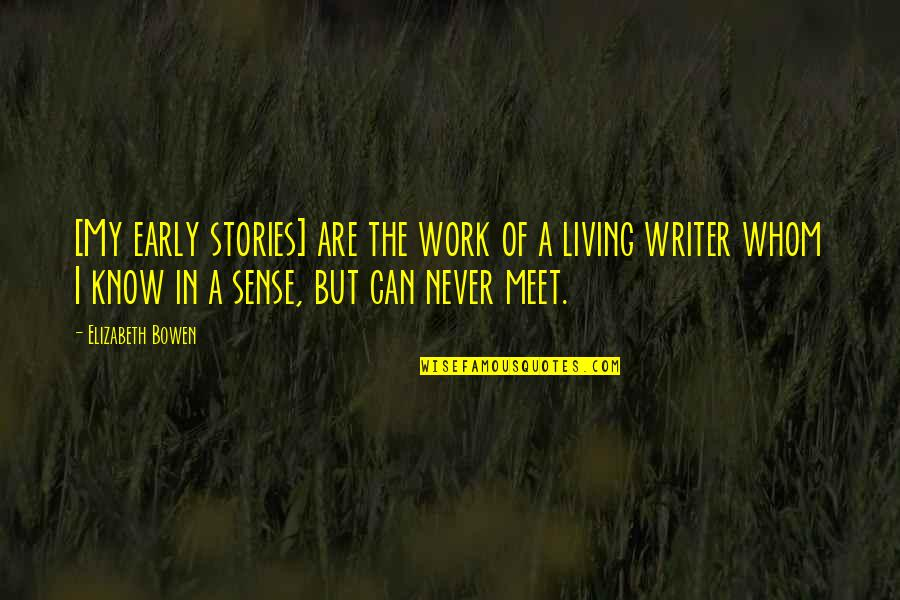 Goede Jaarboek Quotes By Elizabeth Bowen: [My early stories] are the work of a