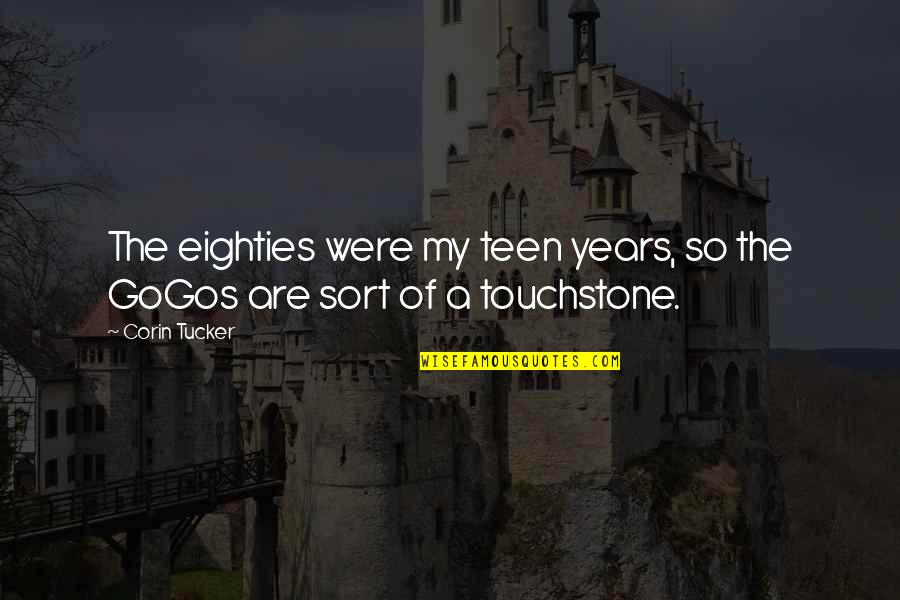 Gogos Quotes By Corin Tucker: The eighties were my teen years, so the