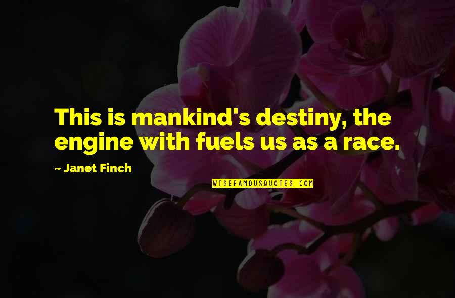 Gogos Quotes By Janet Finch: This is mankind's destiny, the engine with fuels