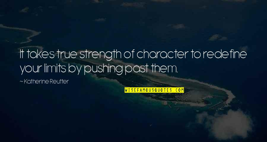 Gogos Quotes By Katherine Reutter: It takes true strength of character to redefine