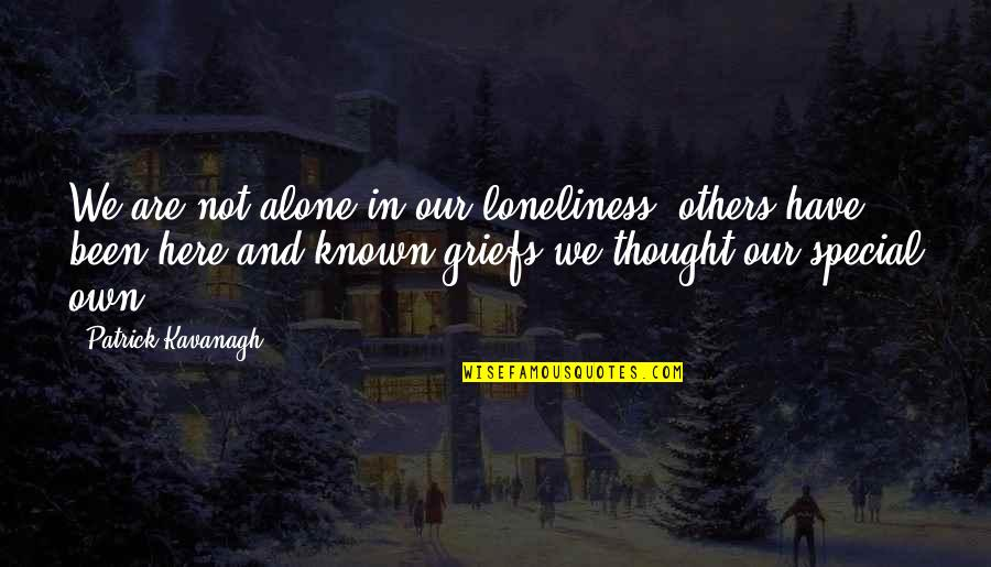 Gogos Quotes By Patrick Kavanagh: We are not alone in our loneliness, others
