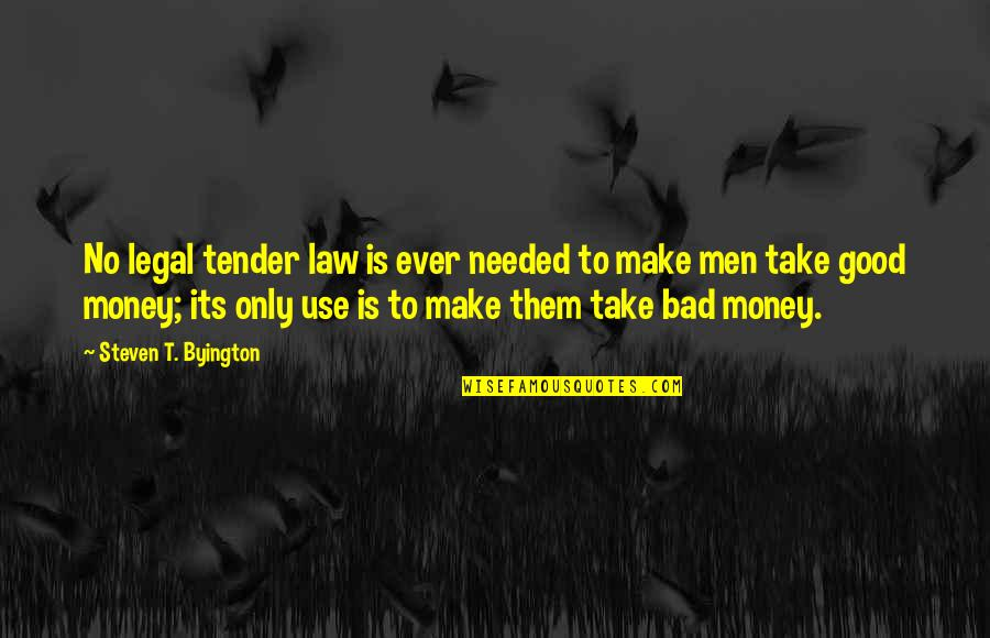 Gogos Quotes By Steven T. Byington: No legal tender law is ever needed to