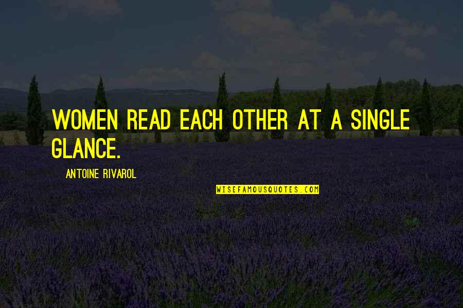 Going Away Forever Quotes By Antoine Rivarol: Women read each other at a single glance.
