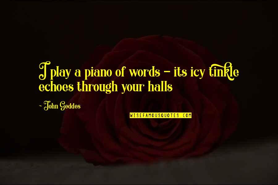 Going Away Forever Quotes By John Geddes: I play a piano of words - its