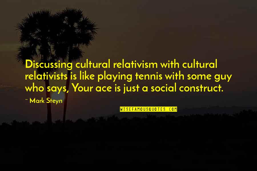 Going Away Forever Quotes By Mark Steyn: Discussing cultural relativism with cultural relativists is like