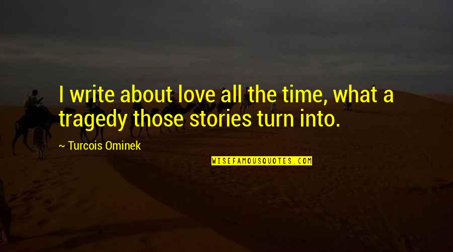 Going Away Forever Quotes By Turcois Ominek: I write about love all the time, what