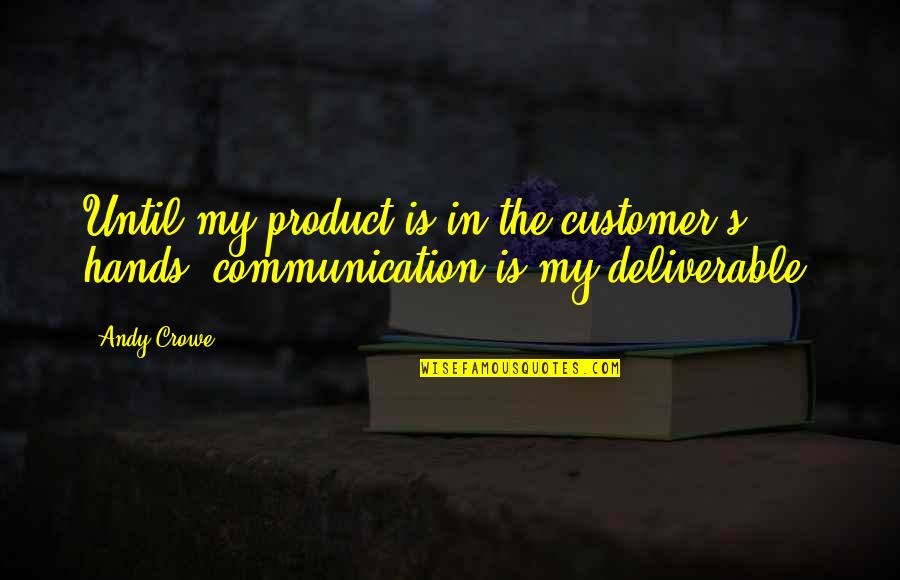 Going Back To His Ex Quotes By Andy Crowe: Until my product is in the customer's hands,