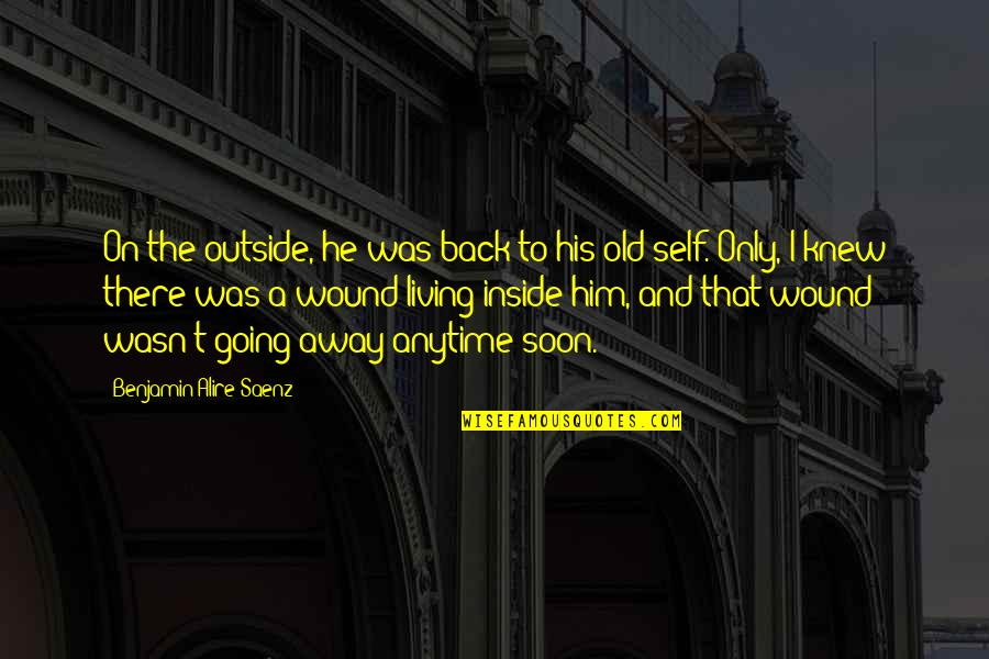 Going Back To His Ex Quotes By Benjamin Alire Saenz: On the outside, he was back to his