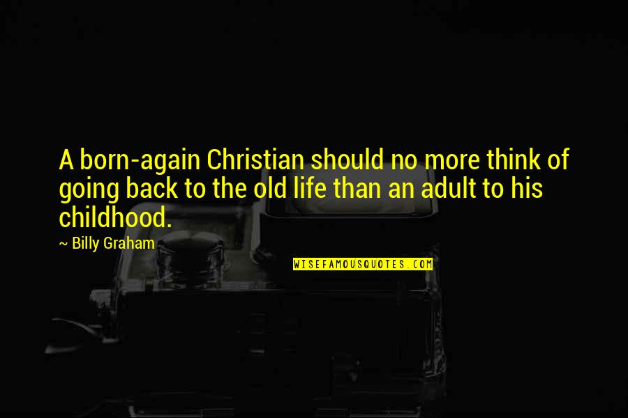 Going Back To His Ex Quotes By Billy Graham: A born-again Christian should no more think of