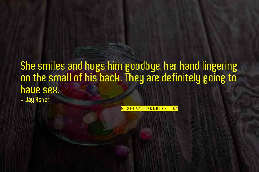 Going Back To His Ex Quotes By Jay Asher: She smiles and hugs him goodbye, her hand