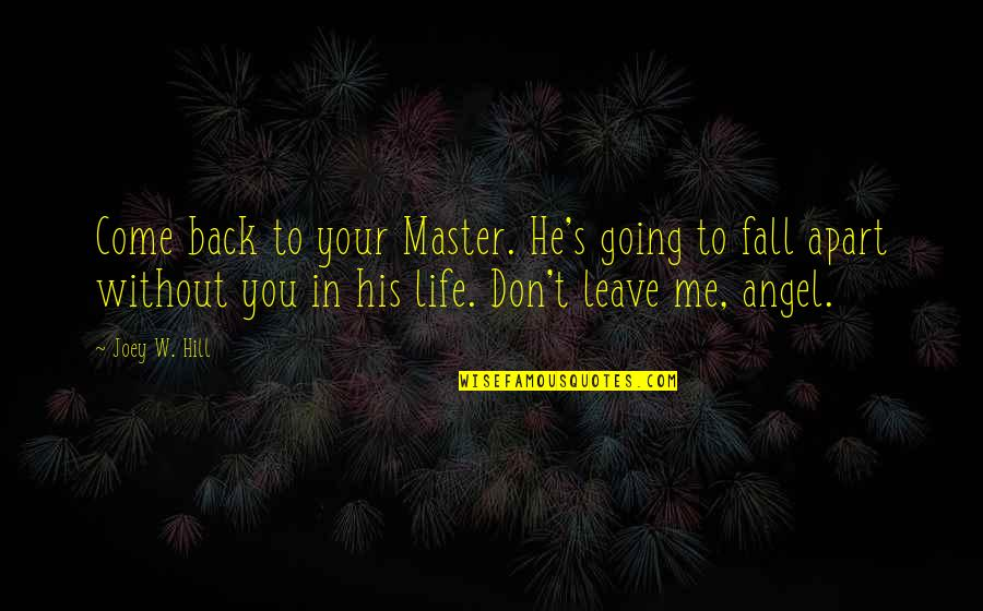 Going Back To His Ex Quotes By Joey W. Hill: Come back to your Master. He's going to