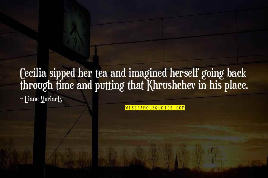 Going Back To His Ex Quotes By Liane Moriarty: Cecilia sipped her tea and imagined herself going